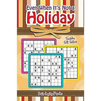 Even When Its Not a Holiday Sudoku Gift Edition by Brain Jogging Puzzles