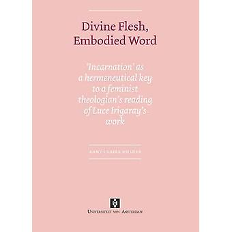 Divine Flesh Embodied Word by Mulder & AnneClaire