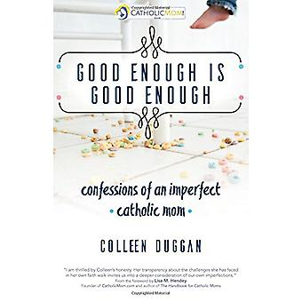 Good Enough Is Good Enough - Confessions of an Imperfect Catholic Mom
