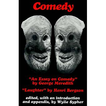 Comedy -  -An Essay on Comedy - by George Meredith.  -Laughter - by Henri