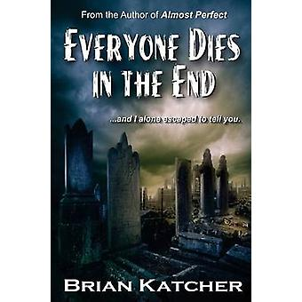 Everyone Dies in the End by Katcher & Brian