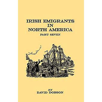 Irish Emigrants in North America. Part Seven by Dobson & David