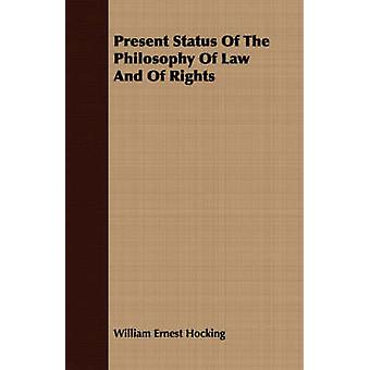 Present Status Of The Philosophy Of Law And Of Rights by Hocking & William Ernest