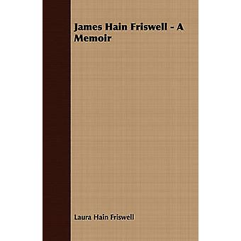 James Hain Friswell  A Memoir by Friswell & Laura Hain