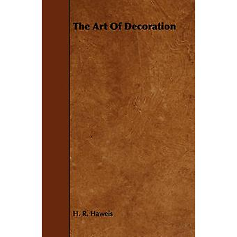 The Art Of Decoration by Haweis & H R.
