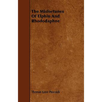 The Misfortunes of Elphin and Rhododaphne by Peacock & Thomas Love