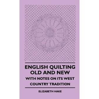 English Quilting Old And New  With Notes On Its West Country Tradition by Hake & Elizabeth