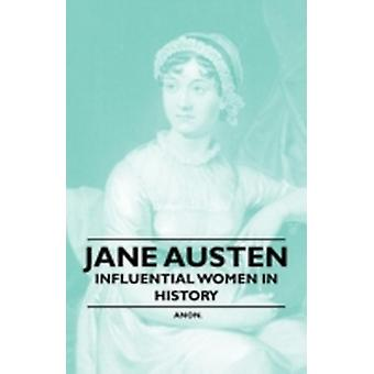 Jane Austen  Influential Women in History by Anon