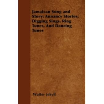 Jamaican Song and Story Annancy Stories Digging Sings Ring Tunes and Dancing Tunes by Jekyll & Walter