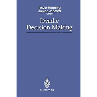 Dyadic Decision Making by Edited by David Brinberg & Edited by James Jaccard