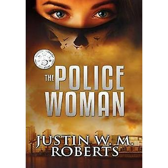 The Policewoman by Roberts & Justin W. M.