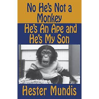 No Hes Not a Monkey Hes an Ape and Hes My Son by Mundis & Hester