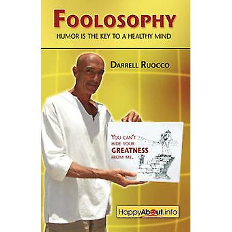 Foolosophy Humor Is the Key to a Healthy Mind by Ruocco & Darrell