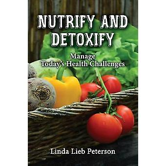 Nutrify and Detoxify Manage Todays Health Challenges by Peterson & Linda Lieb
