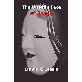 The Unseen Face of Japan by Lewis & David C.