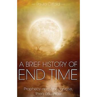 A Brief History of End Time Prophecy and Apocalypse then and now by Clifford & Paula