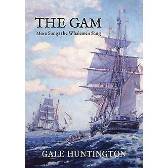 The Gam More Songs the Whalemen Sang by Huntington & Gale