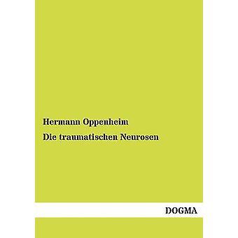 Die traumatischen Neurosen by Oppenheim & Hermann