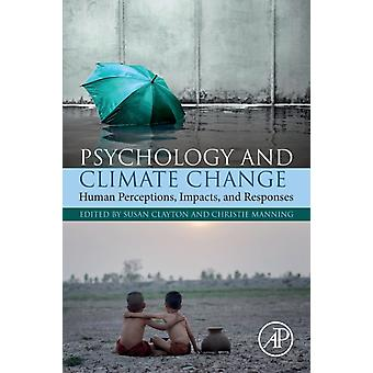 Psychology and Climate Change Human Perceptions Impacts and Responses by Clayton & Susan