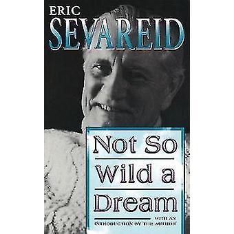 Not So Wild a Dream by Eric Sevareid