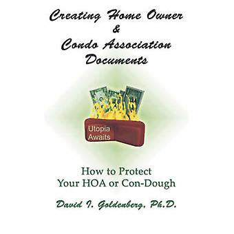 Creating Home Owner  Condo Association Documents How to Protect Your ConDough by Goldenberg & David I.
