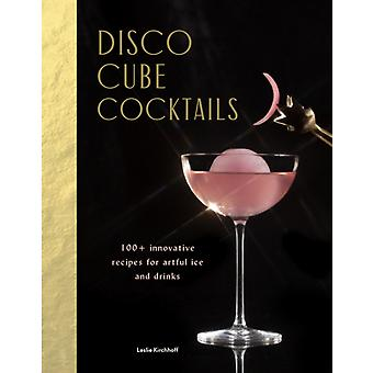 Disco Cube Cocktails by Leslie Kirchhoff