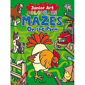 Junior Art Colour in Mazes - On the Farm by Angela Hewitt - 9781782702