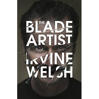 The Blade Artist by Irvine Welsh - 9780224102155 Book