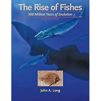 The Rise of Fishes - 500 Million Years of Evolution by John A. Long -