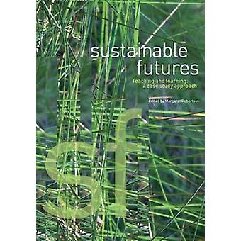 Sustainable Futures - Teaching and Learning - A Case Study by Margaret