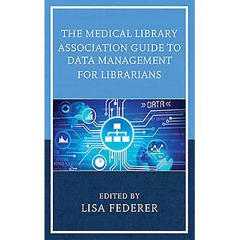 The Medical Library Association Guide to Data Management for Libraria