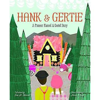 Hank and Gertie - A Pioneer Hansel and Gretel Story by Eric A. Kimmel