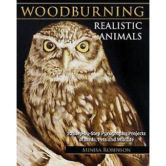 Woodburning Realistic Animals - 20 Step-by-Step Pyrography Projects of