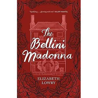The Bellini Madonna by Elizabeth Lowry - 9781787477162 Book