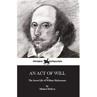 An Act of Will - The Secret Life of William Shakespeare by Michael McE