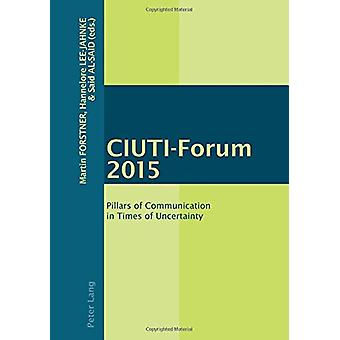 CIUTI-Forum 2015 - Pillars of Communication in Times of Uncertainty by