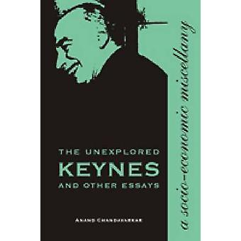 The Unexplored Keynes and Other Essays - A Socio-economic Miscellany b