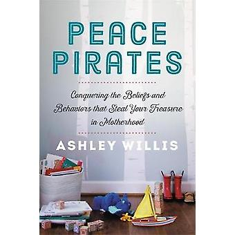 Peace Pirates - Reclaiming the Treasures of Your Motherhood Adventure