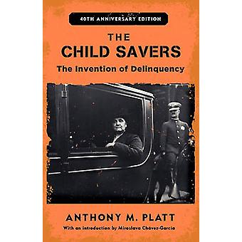The Child Savers - The Invention of Delinquency by Anthony M. Platt -