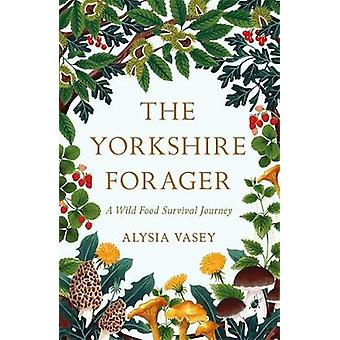 The Yorkshire Forager by Alysia Vasey - 9781472269102 Book