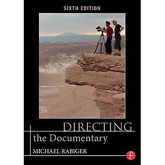 Directing the Documentary (6th Revised edition) by Michael Rabiger -