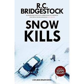 Snow Kills - A DI Jack Dylan Novel by R C Bridgestock - 9781912534081
