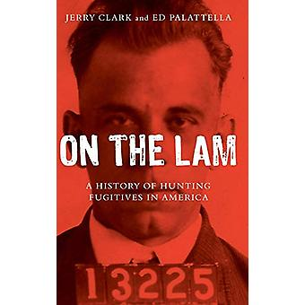 On the Lam - A History of Hunting Fugitives in America by Jerry Clark