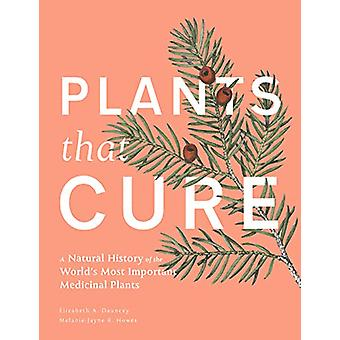Plants That Cure - A Natural History of the World's Most Important Med