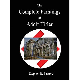 The Complete Paintings of Adolf Hitler by Edited by Stephen R Pastore
