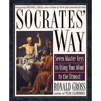 Socrates Way  Seven Keys to Using Your Mind to the Utmost by Ronald Gross