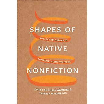 Shapes of Native Nonfiction  Collected Essays by Contemporary Writers by Edited by Elissa Washuta & Edited by Theresa Warburton