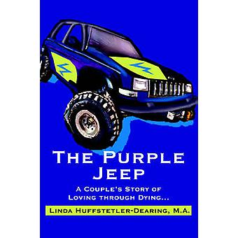 The Purple Jeep - A Couple's Story of Loving Through Dying... by Linda