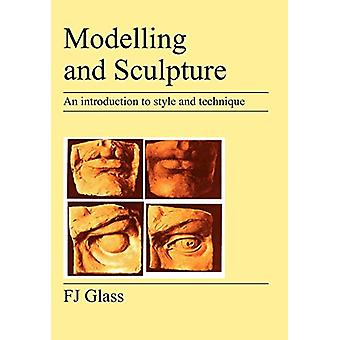 Modelling and Sculpture - An Introduction to Style and Technique by F.
