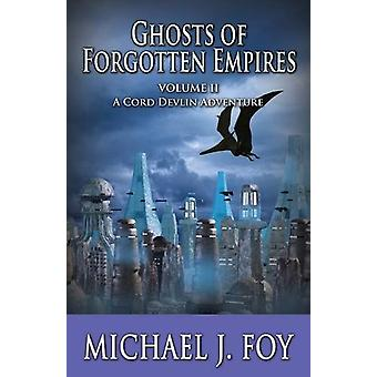 Ghosts of Forgotten Empires - Vol II - A Cord Devlin Adventure by Mich
